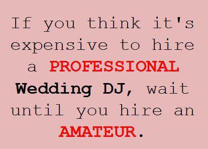 9 Reasons Why Hiring an Amateur Wedding DJ Is a Huge Mistake