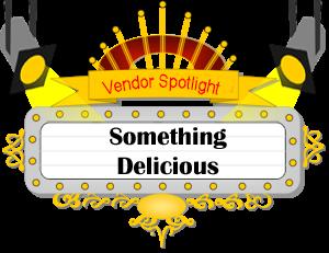 Vendor Spotlight - Something Delicious